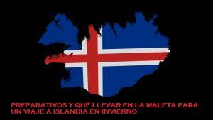 Preparativos y maleta para viajar a Islandia en Invierno